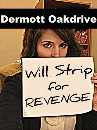 Will Strip for Revenge Dermott Oakdrive