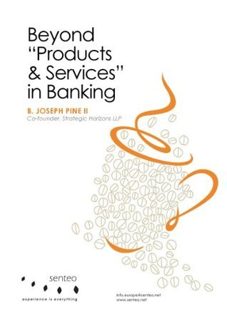 Senteo.net - Beyond Products and Services in Banking  by  B. Joseph Pine II