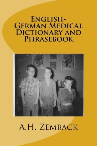 English-German Medical Dictionary and Phrasebook  by  A.H. Zemback