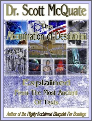 The Abomination of Desolation Explained from the Most Ancient Texts  by  Scott McQuate