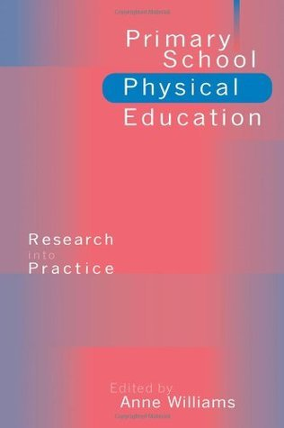 Primary School Physical Education: Research Into Practice  by  Anne Williams