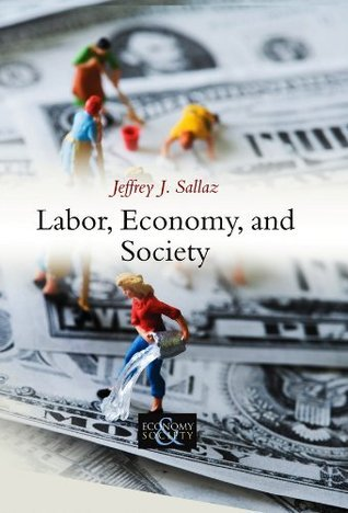 Labor, Economy, and Society (PESS - Polity Economy and Society Series)  by  Jeffrey J. Sallaz
