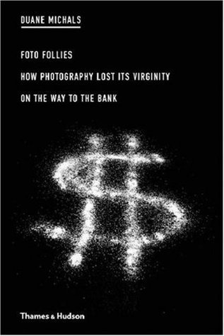 Foto Follies: How Photography Lost Its Virginity on the Way to the Bank  by  Duane Michals