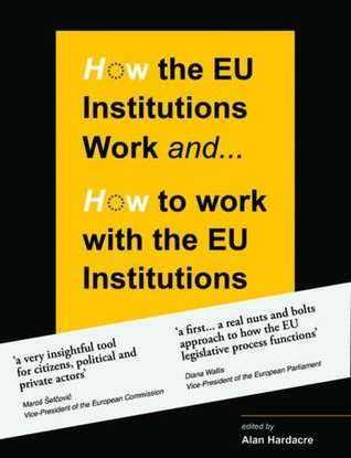 How the EU Institutions work and How to work with the EU Institutions Alan Hardacre