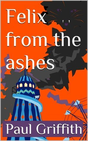 Felix from the ashes  by  Paul Griffith