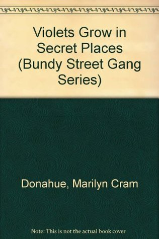 Violets Grow in Secret Places (Bundy Street Gang Series)  by  Marilyn Cram Donahue