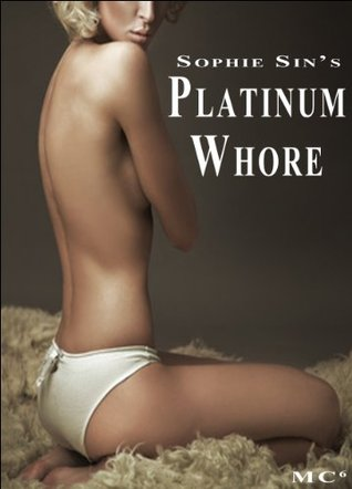 Millionaires Club #6: Platinum Whore (10,000 Word Erotic Story)  by  Sophie Sin