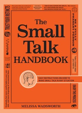The Small Talk Handbook: Easy Instructions on How to Make Small Talk in Any Situation  by  Melissa Wadsworth