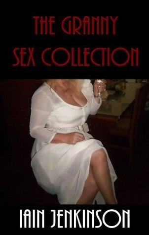 The Granny Sex Collection  by  Iain Jenkinson