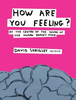 How Are You Feeling?: At the Centre of the Inside of The Human Brain?s Mind  by  David Shrigley