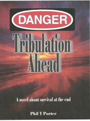 DANGER: Tribulation Ahead  by  Phil T. Porter