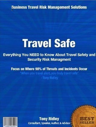 Travel Safe:Everything you NEED to know about travel safety and security risk management  by  Tony Ridley