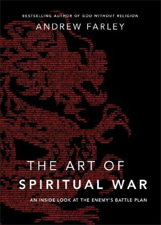 Art of Spiritual War, The: An Inside Look at the Enemys Battle Plan  by  Andrew Farley