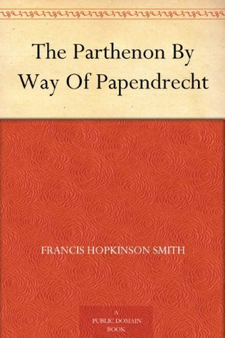 The Parthenon By Way Of Papendrecht  by  Francis Hopkinson Smith