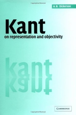 Kant on Representation and Objectivity  by  A.B. Dickerson