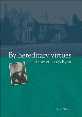 By Hereditary Virtues: a History of Lough Rynn Fiona Slevin
