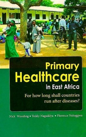Primary Healthcare in East Africa : For how long shall countries run after diseases? Nick Wooding