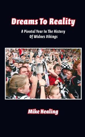 Dreams To Reality: A Pivotal Year In The History Of Widnes Vikings Mike Healing