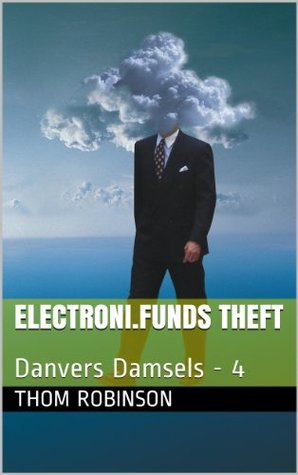 Electroni.Funds Theft (Book three in the Mike Danvers series.)  by  Thom Robinson