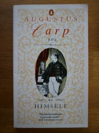 Augustus Carp, Esq.: By Himself: Being the Autobiography of a Really Good Man Henry H. Bashford