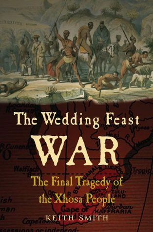 The Wedding Feast War: The Final Tragedy of the Xhosa People Keith Smith