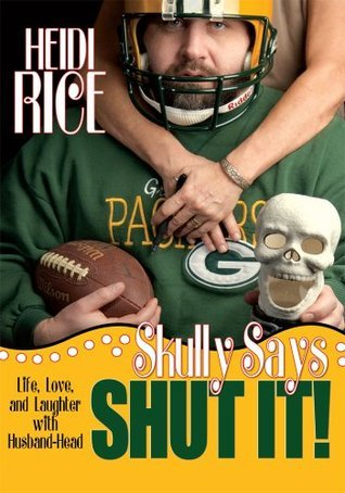 Skully Says SHUT IT!: Life, Love, and Laughter with Husband-Head  by  Heidi  Rice