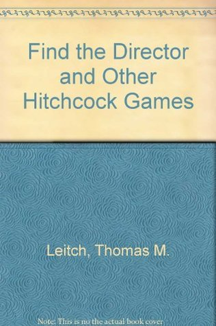 Find The Director And Other Hitchcock Games  by  Thomas M. Leitch