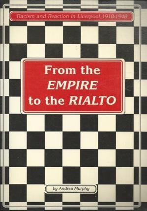 From the Empire to the Rialto: Racism and Reaction in Liverpool 1918-1948 Andrea Murphy