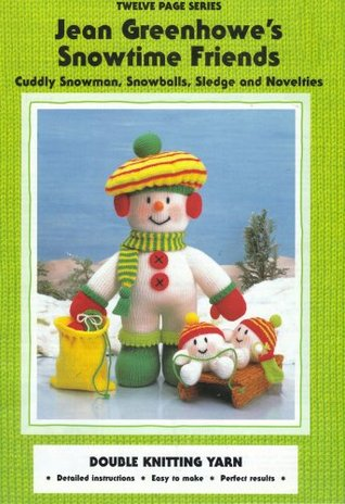 Snowtime Friends (Cuddly Snowman, Snowballs, Sledge and Novelties)  by  Jean Greenhowe