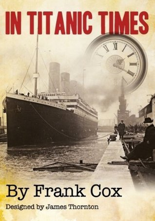 In Titanic Times  by  Frank Cox