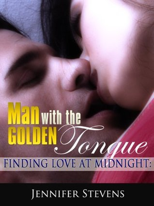 Finding Love at Midnight - Part 1: Man with the Golden Tongue  by  Jennifer Stevens