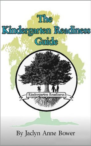The Kindergarten Readiness Guide Jaclyn A. Bower