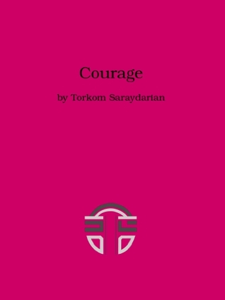 Courage: A Compilation on Courage Torkom Saraydarian