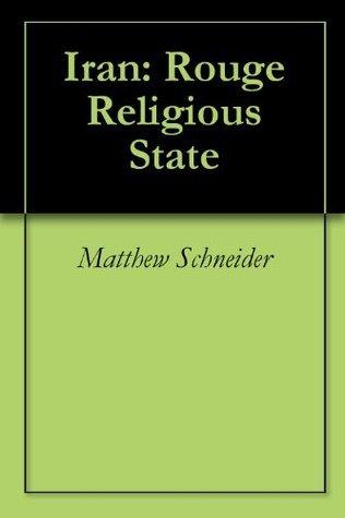 Iran: Rouge Religious State  by  Matthew Schneider