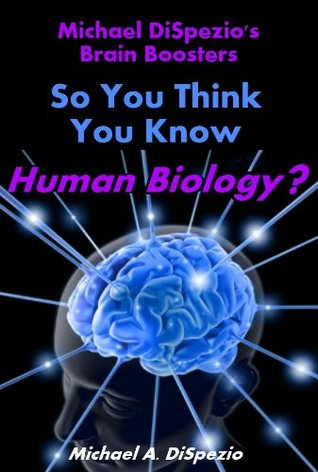 Michael DiSpezios Brain Boosters: So You Think You Know Human Biology?  by  Michael A. DiSpezio