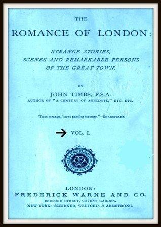 The Romance of London V1  by  John Timbs