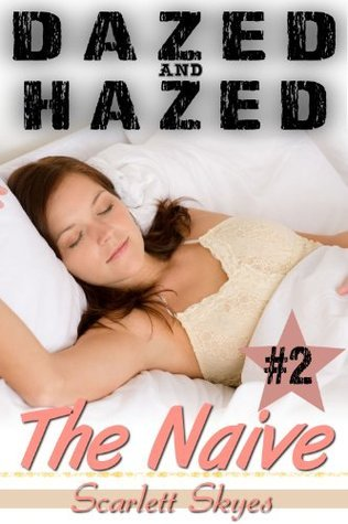 Dazed and Hazed 2:  The Naive  by  Scarlett Skyes