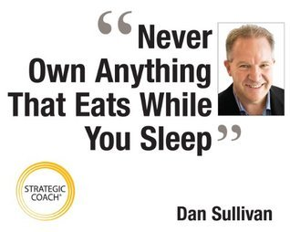 Never Own Anything That Eats While You Sleep  by  Dan Sullivan