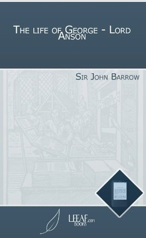 The life of George - Lord Anson John Barrow