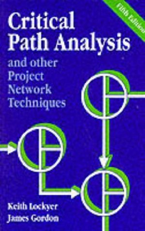 Critical Path Analysis And Other Project Network Techniques  by  Keith G. Lockyer