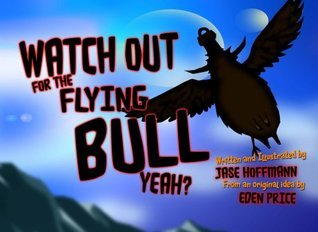 Watch out for the Flying Bull, Yeah?  by  Jase Hoffmann