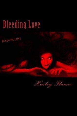 Bleeding Love  by  Harley Flamez