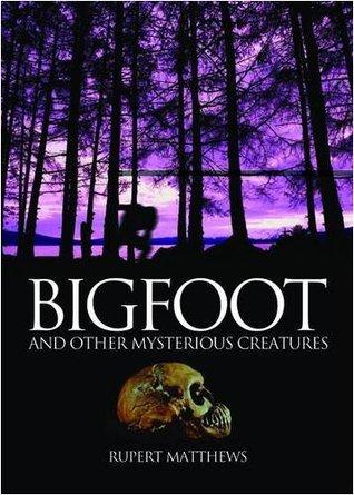 Bigfoot and Other Mysterious Creatures. Rupert Matthews by Rupert Matthews