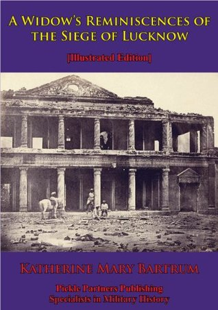 A Widows Reminiscences of the Siege of Lucknow Katherine Mary Bartrum