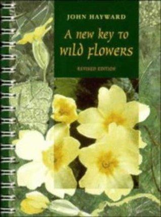 A New Key To Wild Flowers John Hayward