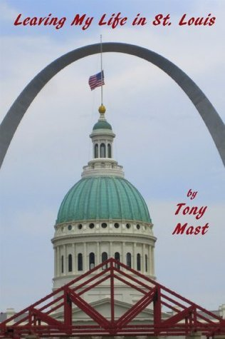 Leaving My Life In St. Louis  by  Tony Mast