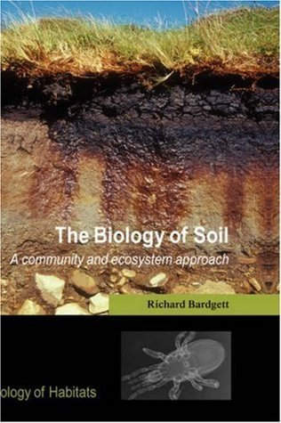 The Biology of Soil: A Community and Ecosystem Approach Richard D. Bardgett