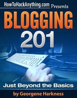 Blogging 201: Just Beyond the Basics Georgene Harkness