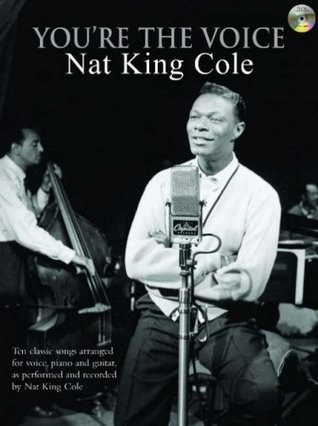 Nat King Cole: (Piano, Vocal, Guitar) (Youre the Voice) Nat King Cole