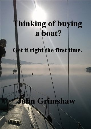 Thinking of buying a boat? How to get it right first time.  by  John Grimshaw